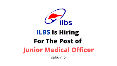 ILBS Is Hiring For The Post of Junior Medical Officer. Apply Now