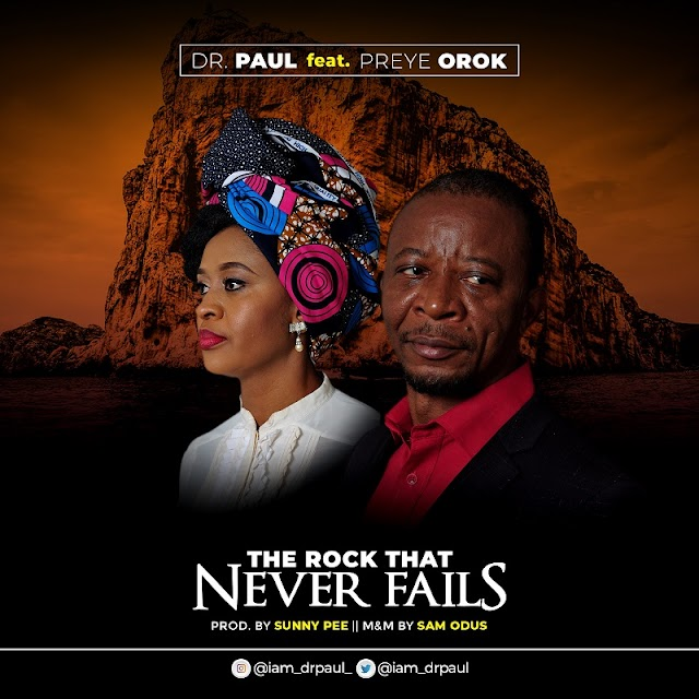 "Dr Paul and Preye Orok team up in ""The rock that never fails"" - a new single  