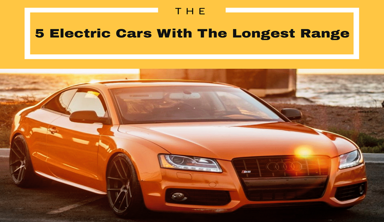 The 5 Electric Cars With The Longest Range #infographic