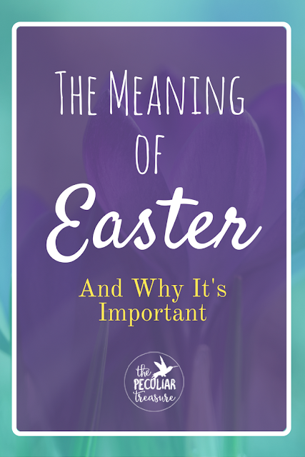 The real meaning of Easter is much more complex and important that marshmallow peeps and bunnies. Find out why at The Peculiar Treasure.