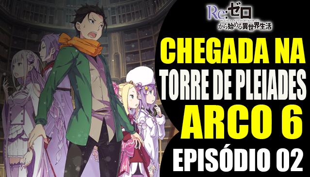 Resumo Arco 6 Re:Zero -  A CHEGADA A TORRE DE PLÊIADES -  Episódio 02