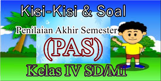 Kisi-Kisi Dan Soal PAS Semester Ganjil Kurikulum 2013 Kelas 4