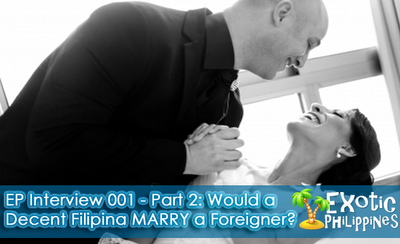 EP Interview 001 - Part 2: Would a Decent Filipina MARRY a Foreigner?