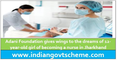 Adani Foundation gives wings to the dreams of 12-year-old girl of becoming a nurse in Jharkhand