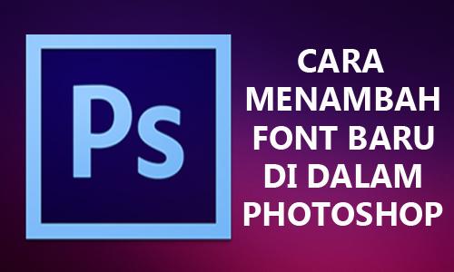 cara menambah font keren untuk photoshop