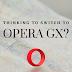 Thinking to switch to Opera GX?