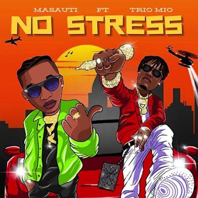 New Audio :  Masauti – No Stress Ft. Trio Mio (Prod. Mavo On The Beat) | Download