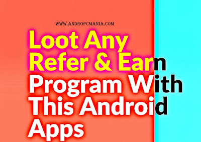 How To LOOT Any Refer And Earn Android App { Ultimate Trick}
