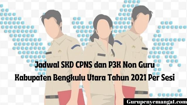 Jadwal SKD CPNS dan P3K Non Guru Kabupaten Bengkulu Utara Tahun 2021 Per Sesi