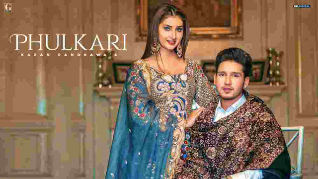 Phulkari Lyrics in English :- Karan Randhawa & Simar Kaur, phulkari song lyrics