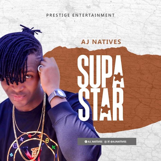 MUSIC: Aj Natives – Supa Star