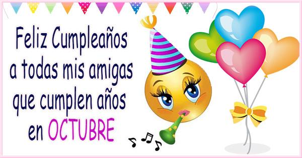 🥳 Feliz Cumpleaños a mis Amigas que cumplen años en Octubre