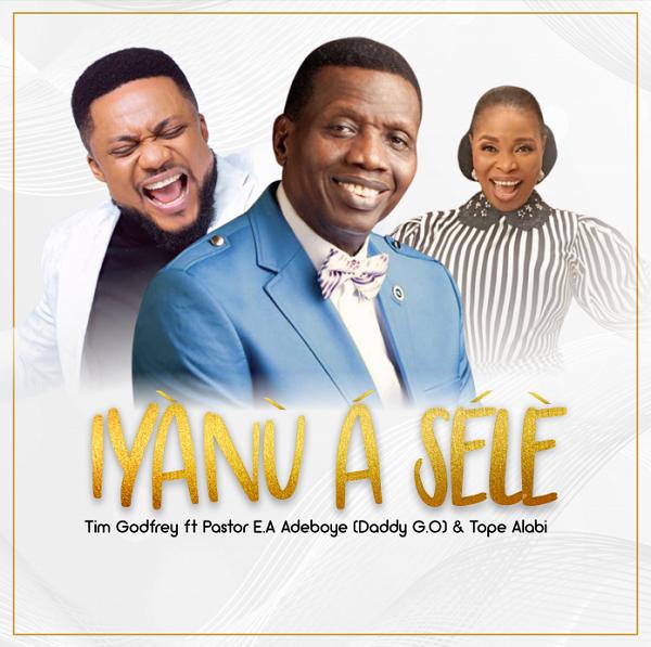 Music: Tim Godfrey - Iyanu a Sele ft. Pastor E.A Adeboye & Tope Alabi