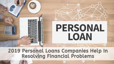 2019 Personal Loans Companies Help In Resolving Financial Problems