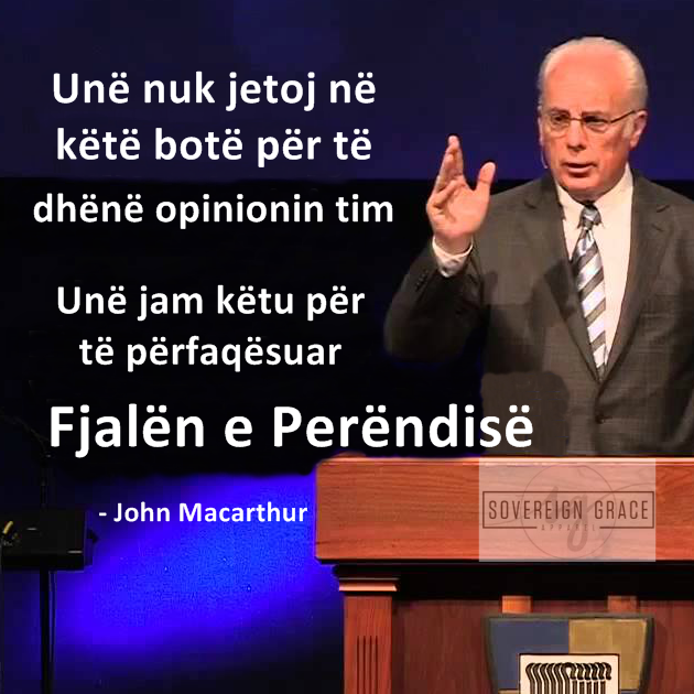 Fjala e Perendise, Bibla, predikimi, predikues, macarthur shqip,