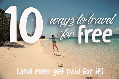 10 WAYS TO TRAVEL FOR FREE ( AND EVEN GET PAID FOR IT )