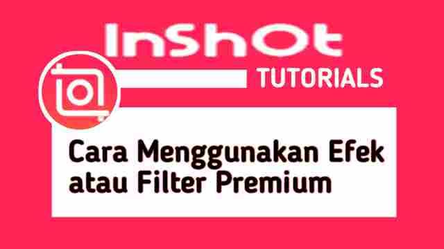 Cara Menggunakan Efek atau Filter Premium di InShot Secara Gratis