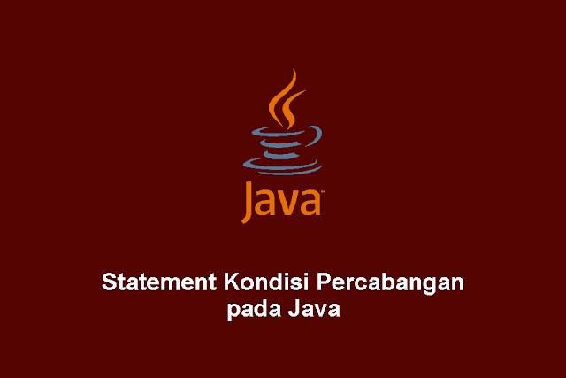Statement Kondisi Percabangan pada Java