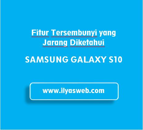 ini vendor ternama yakni samsung dengan pede Fitur Tersembunyi Samsung Galaxy S10 yang Wajib Kamu Tahu!