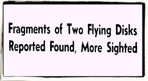 Fragments of Two Flying Disks Reported Found, More Sighted (Headline)- Abilene Reporter News 7-8-1947