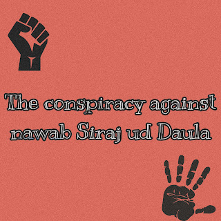 the conspiracy against nawab Siraj ud Daula