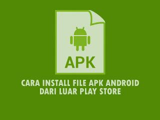 Cara Install File Apk Android Dari Luar Play Store