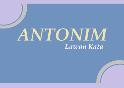Pengertian dan jenis homonim (homofon dan homograf) serta antonim dalam bahasa indonesia