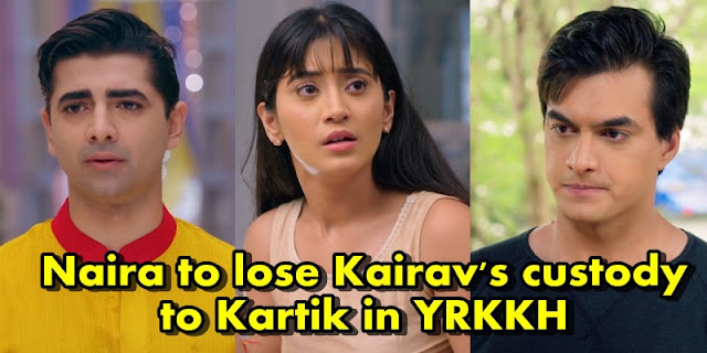 Future Story Revealed : Naira to lose Kairav's custody to Kartik in YRKKH