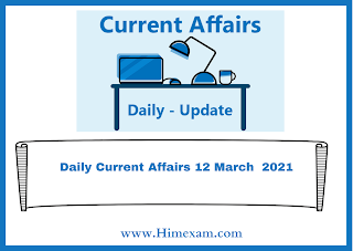 Daily Current Affairs 12 March  2021
