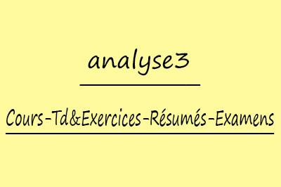 Analyse 3 (SMP3) Cours // Td Et Exercices // Résumés // Examens