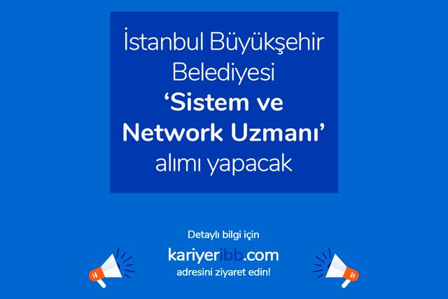 İstanbul Büyükşehir Belediyesi sistem ve network uzmanı alımı yapacak. Sistem ve network uzmanı ilanına nasıl başvurulur? Detaylar kariyeribb.com'da!