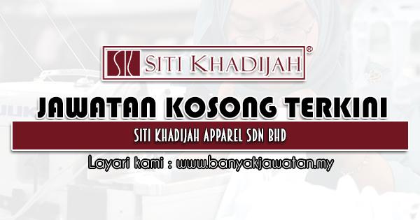 Jawatan Kosong 2021 di Siti Khadijah Apparel Sdn Bhd