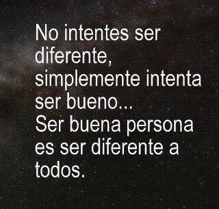 Ser Buena Persona Es Ser Diferente A Todos Mis Frases Para Ti