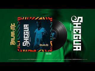 AUDIO | Balaa MC – Shegua | Download Mp3