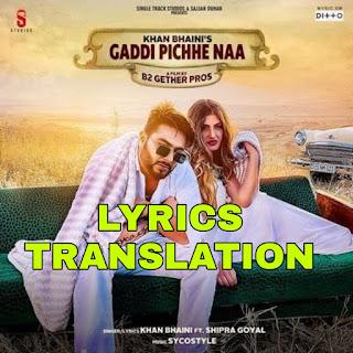 Gaddi Pichhe Naa Lyrics in English | With Translation | – Khan Bhaini | Shipra Goyal