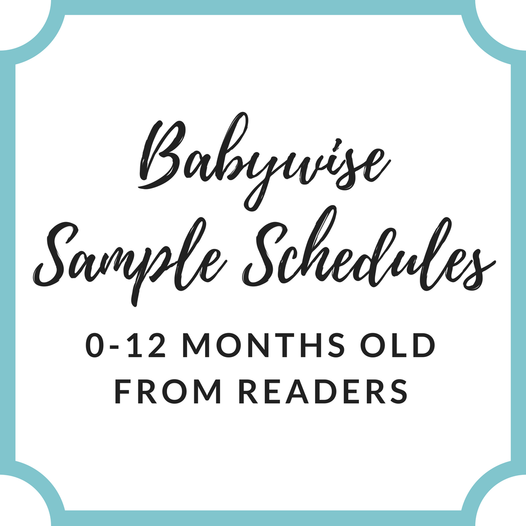 Over 100 sample Babywise schedules for 0-12 month olds | Babywise | #babywise #babywiseschedules