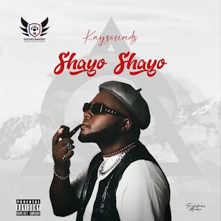 MUSIC: Kaysoundz – Shayo Shayo