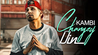 Changey Din Lyrics: A latest punjabi song in the voice of Kambi, composed by Sukh-E while lyrics of this motivational song is penned by Mani Sarangra