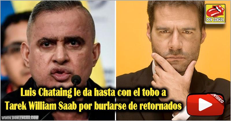 Luis Chataing le da hasta con el tobo a Tarek William Saab por burlarse de retornados