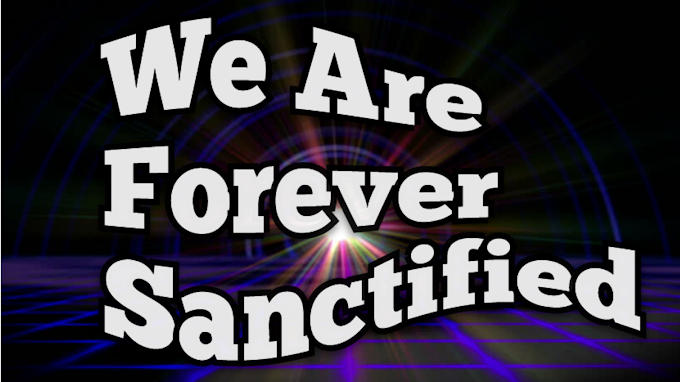We are once forever Sanctified