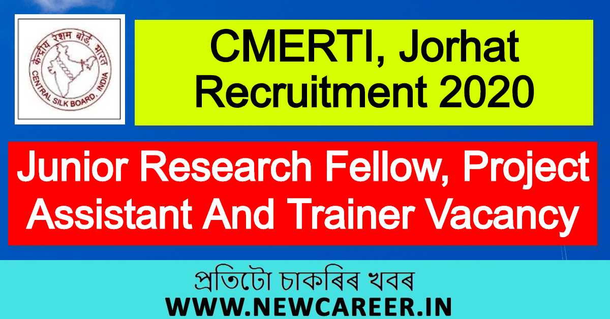 CMERTI, Jorhat Recruitment 2020 : Apply For Junior Research Fellow, Project Assistant And Trainer Vacancy