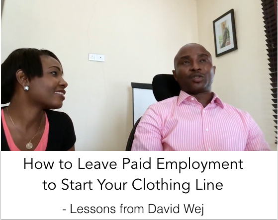 "New YouTube Video: ""How to Leave Paid Employment to Start Your Clothing Line – Lessons from David Wej""  [A MUST-WATCH for Every Aspiring Fashion Designer!]"