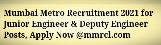 Mumbai Metro Recruitment 2021 for Junior Engineer & Deputy Engineer Posts, Apply Now @mmrcl.com