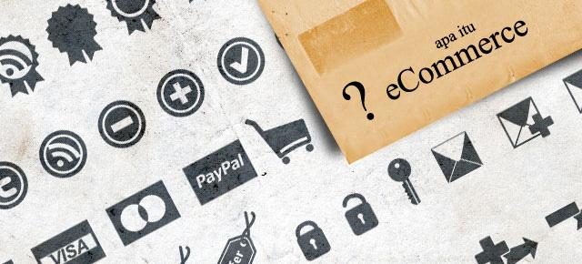 Apa itu E-Commerce ? Pengertian, Manfaat & Contoh Bisnis ...