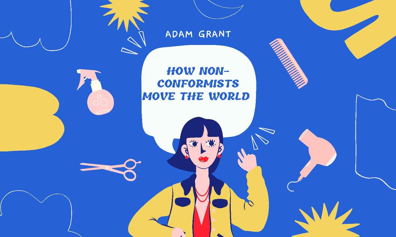 How Non-Conformists Move the World Adam grant