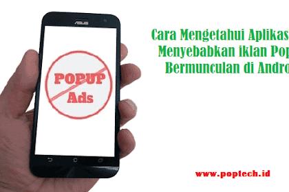 Cara Mengetahui Aplikasi Yang Menyebabkan Iklan Pop Up Bermunculan di Android