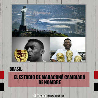 EL MARACANÁ DE RIO PASARÁ A TENER EL NOMBRE DE PELÉ