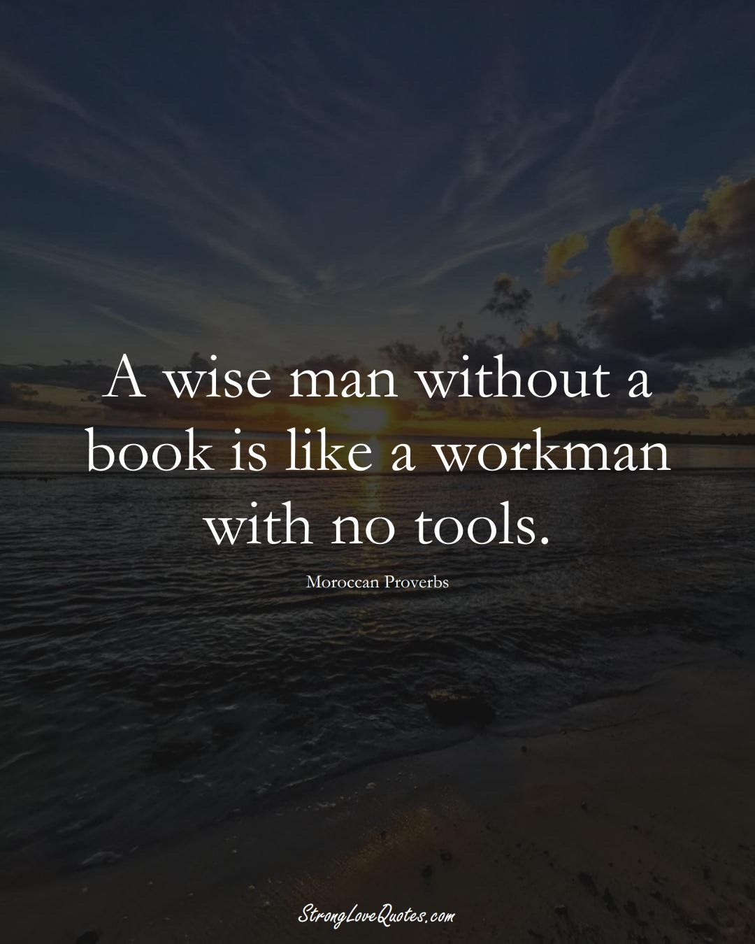 A wise man without a book is like a workman with no tools. (Moroccan Sayings);  #AfricanSayings