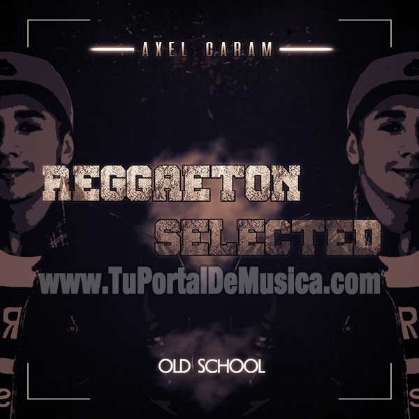 Axel Caram Reggaeton Selected Old School (2016)