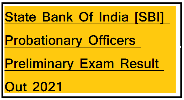 State Bank Of India [SBI] Probationary Officers Preliminary Exam Result Out 2021